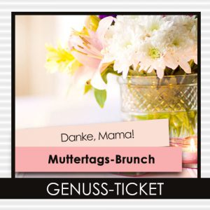 Muttertags-Brunch Genuss-Ticket